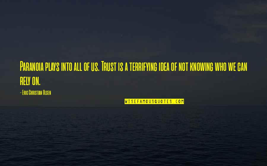 Knowing Each Other Quotes By Eric Christian Olsen: Paranoia plays into all of us. Trust is