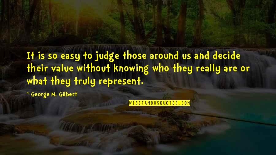 Knowing Each Other Quotes By George M. Gilbert: It is so easy to judge those around