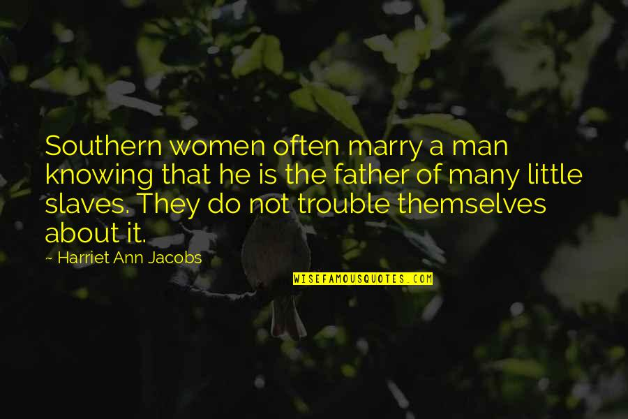 Knowing Each Other Quotes By Harriet Ann Jacobs: Southern women often marry a man knowing that