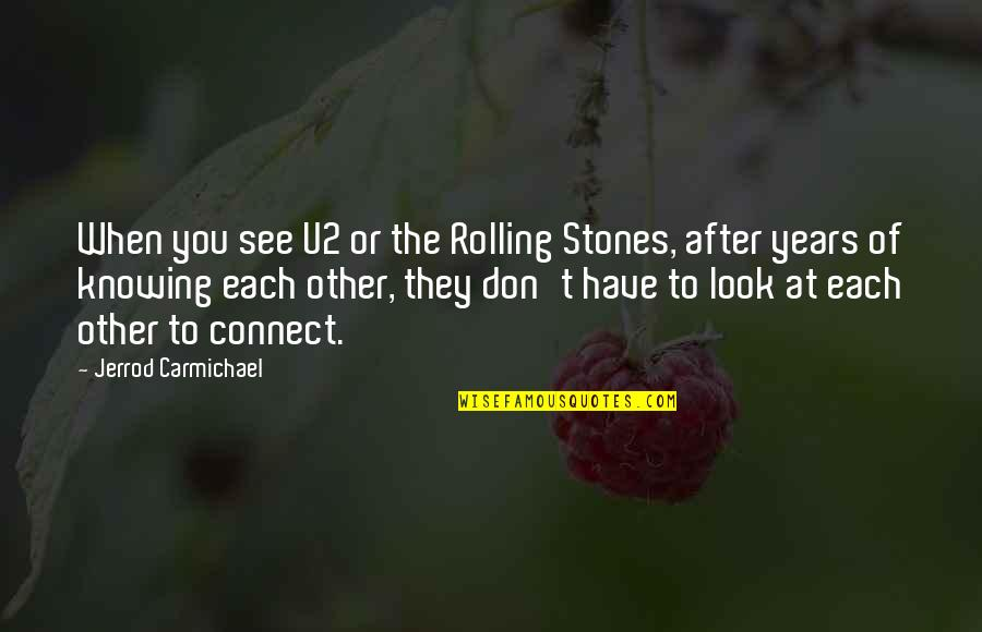 Knowing Each Other Quotes By Jerrod Carmichael: When you see U2 or the Rolling Stones,