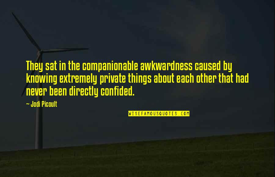 Knowing Each Other Quotes By Jodi Picoult: They sat in the companionable awkwardness caused by