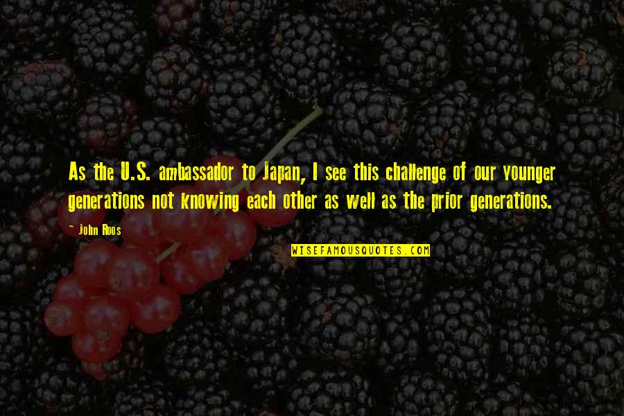 Knowing Each Other Quotes By John Roos: As the U.S. ambassador to Japan, I see