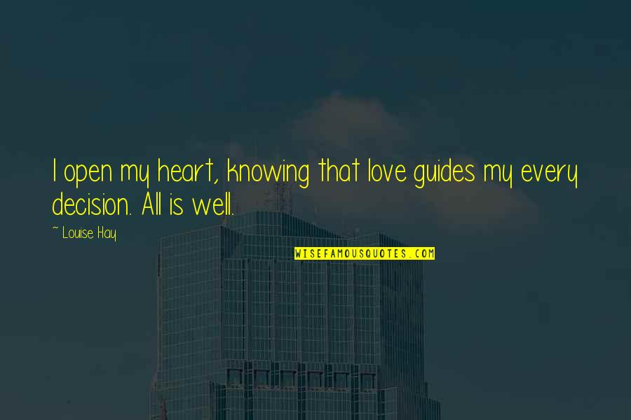 Knowing Each Other Quotes By Louise Hay: I open my heart, knowing that love guides