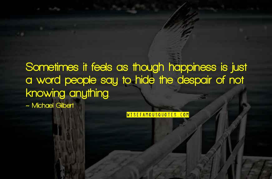 Knowing Each Other Quotes By Michael Gilbert: Sometimes it feels as though happiness is just