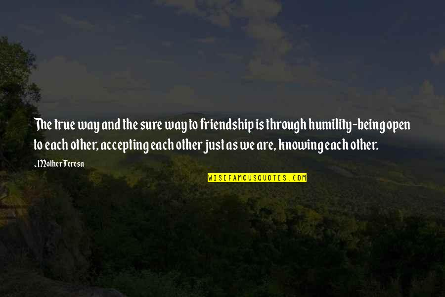 Knowing Each Other Quotes By Mother Teresa: The true way and the sure way to