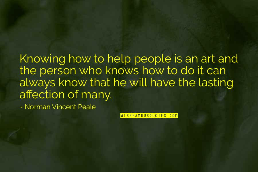 Knowing Each Other Quotes By Norman Vincent Peale: Knowing how to help people is an art