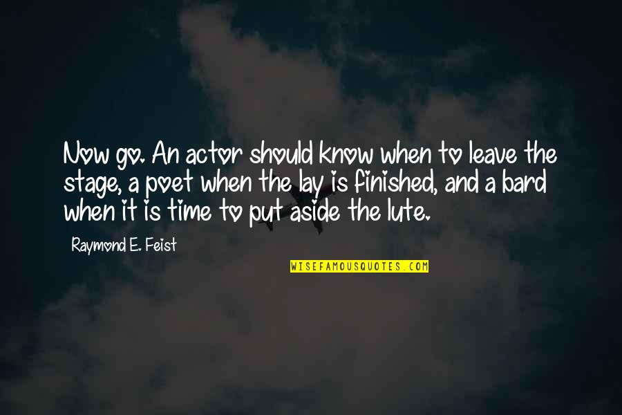 Knowing Each Other Quotes By Raymond E. Feist: Now go. An actor should know when to