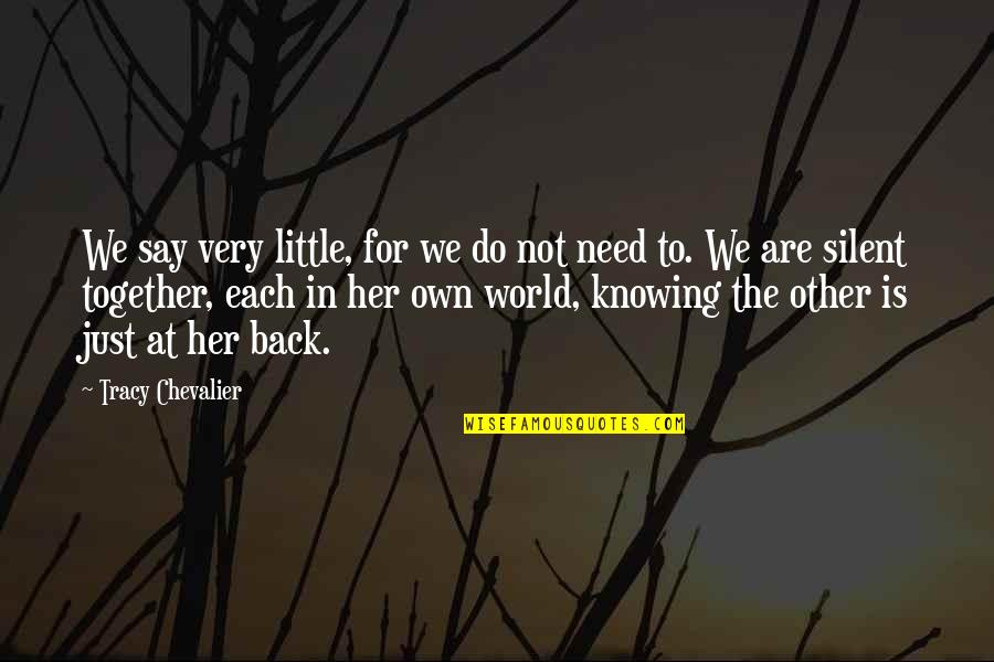 Knowing Each Other Quotes By Tracy Chevalier: We say very little, for we do not