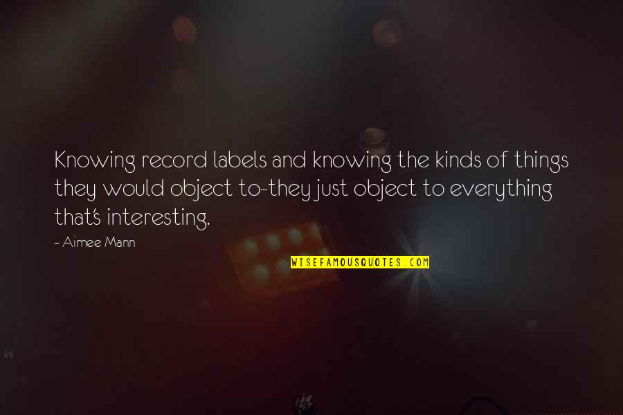 Knowing Everything Quotes By Aimee Mann: Knowing record labels and knowing the kinds of