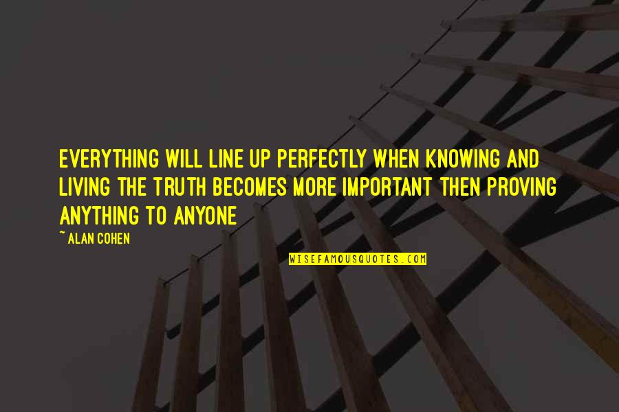 Knowing Everything Quotes By Alan Cohen: Everything will line up perfectly when knowing and