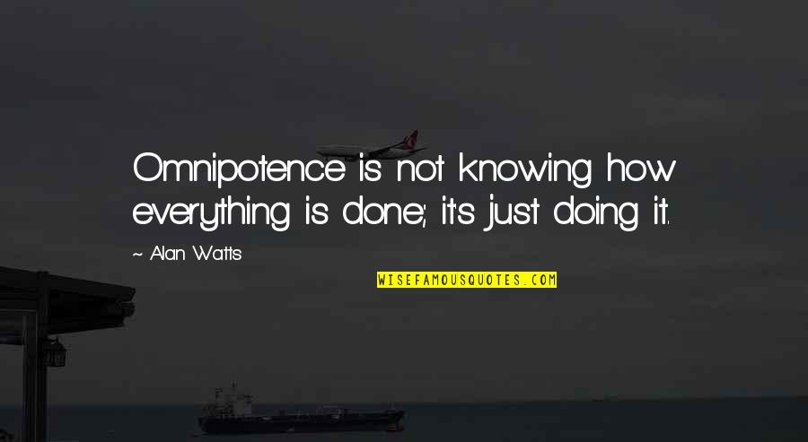 Knowing Everything Quotes By Alan Watts: Omnipotence is not knowing how everything is done;