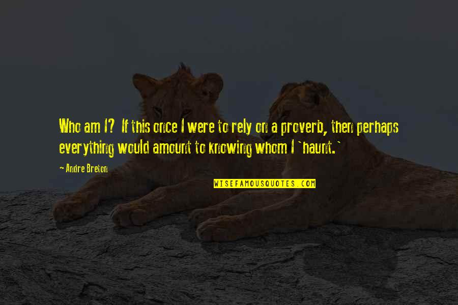 Knowing Everything Quotes By Andre Breton: Who am I? If this once I were