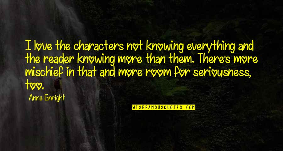 Knowing Everything Quotes By Anne Enright: I love the characters not knowing everything and