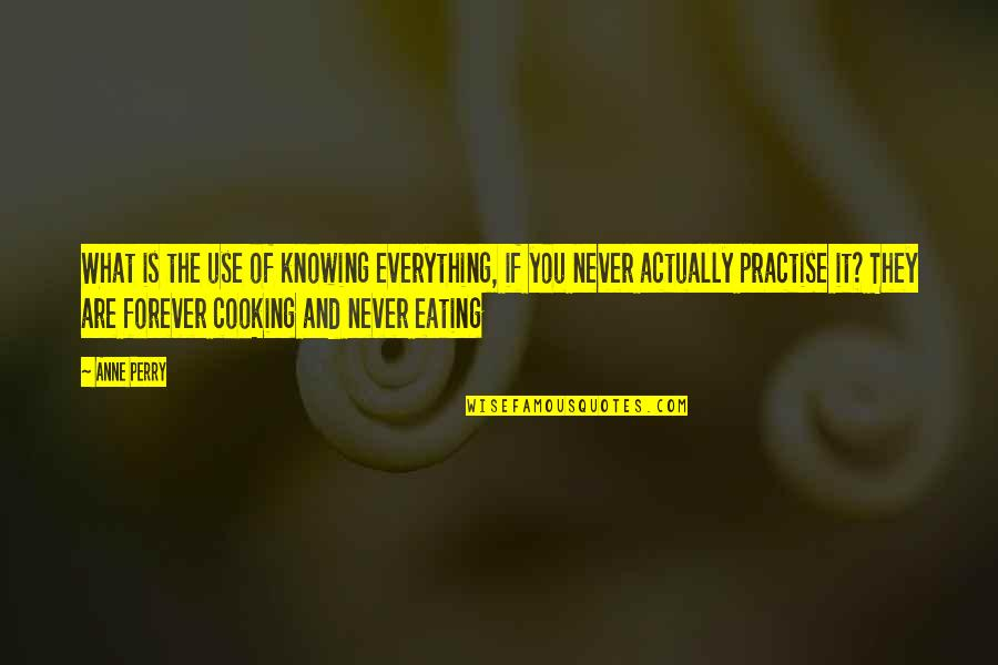 Knowing Everything Quotes By Anne Perry: What is the use of knowing everything, if
