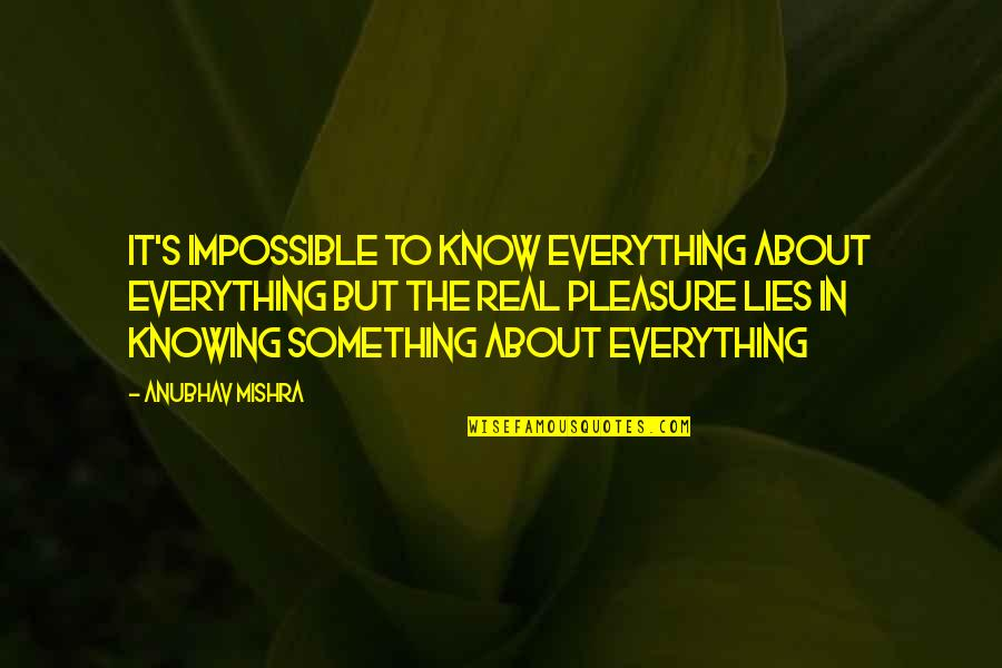 Knowing Everything Quotes By Anubhav Mishra: It's impossible to know everything about everything but