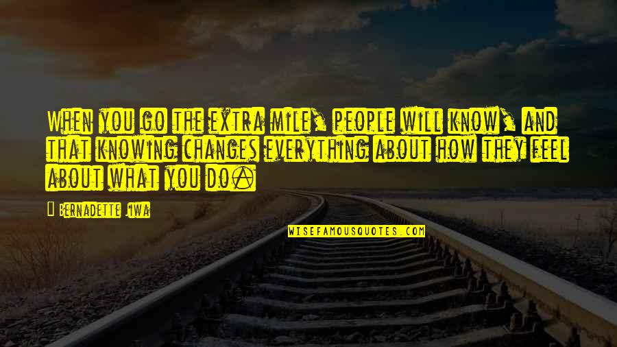 Knowing Everything Quotes By Bernadette Jiwa: When you go the extra mile, people will