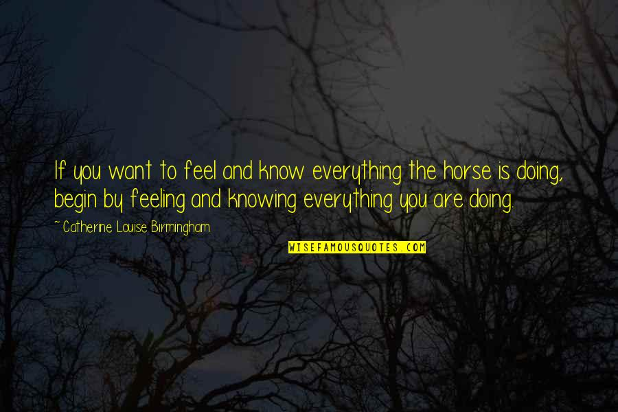 Knowing Everything Quotes By Catherine Louise Birmingham: If you want to feel and know everything