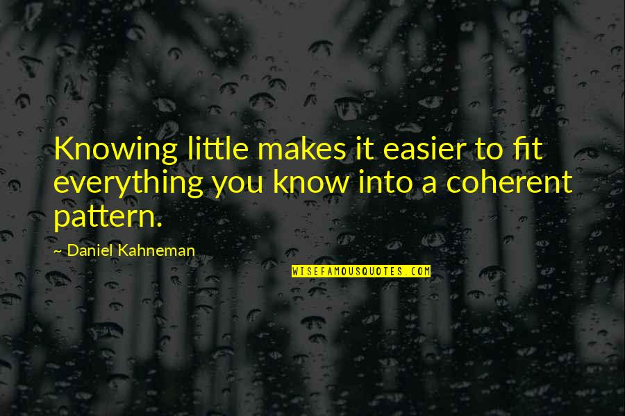 Knowing Everything Quotes By Daniel Kahneman: Knowing little makes it easier to fit everything