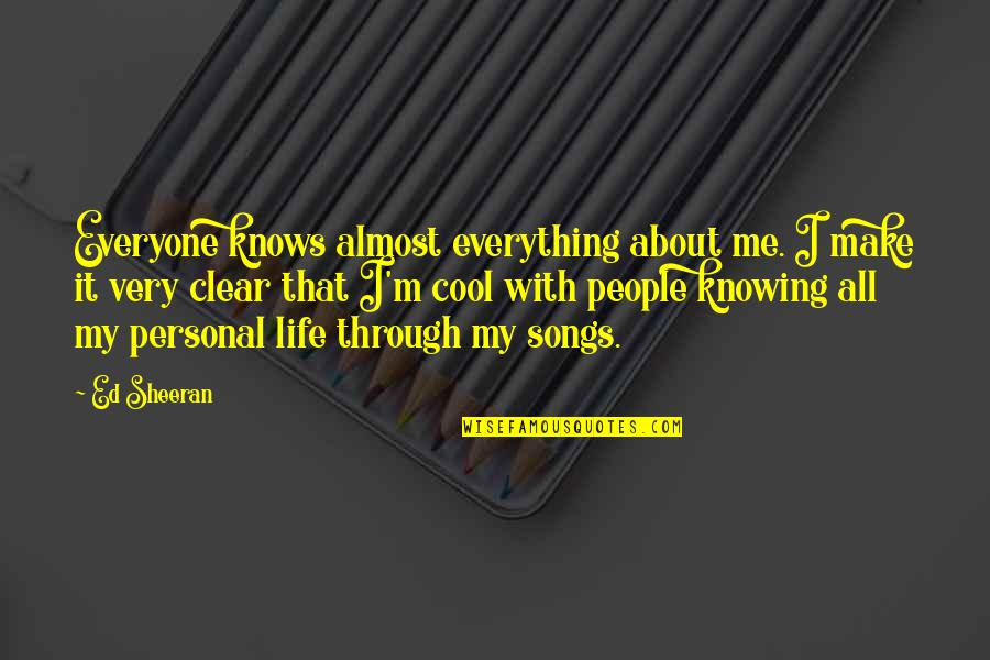 Knowing Everything Quotes By Ed Sheeran: Everyone knows almost everything about me. I make