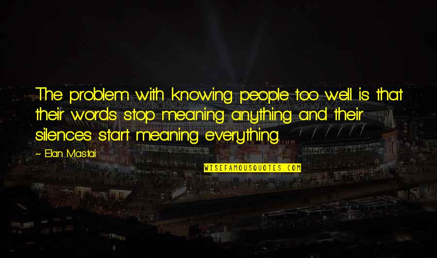 Knowing Everything Quotes By Elan Mastai: The problem with knowing people too well is