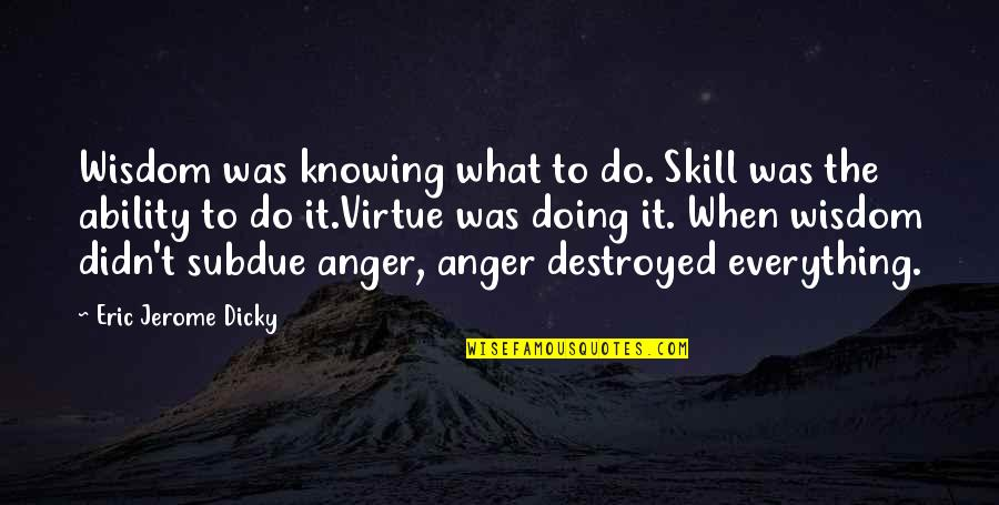 Knowing Everything Quotes By Eric Jerome Dicky: Wisdom was knowing what to do. Skill was