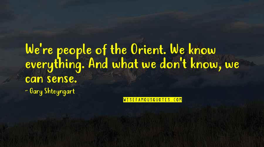 Knowing Everything Quotes By Gary Shteyngart: We're people of the Orient. We know everything.