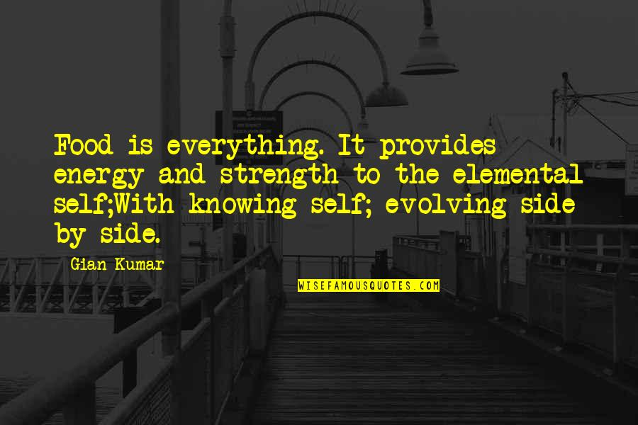 Knowing Everything Quotes By Gian Kumar: Food is everything. It provides energy and strength