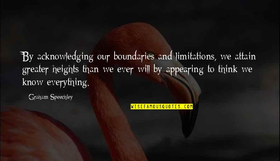 Knowing Everything Quotes By Graham Speechley: By acknowledging our boundaries and limitations, we attain