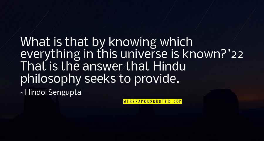 Knowing Everything Quotes By Hindol Sengupta: What is that by knowing which everything in