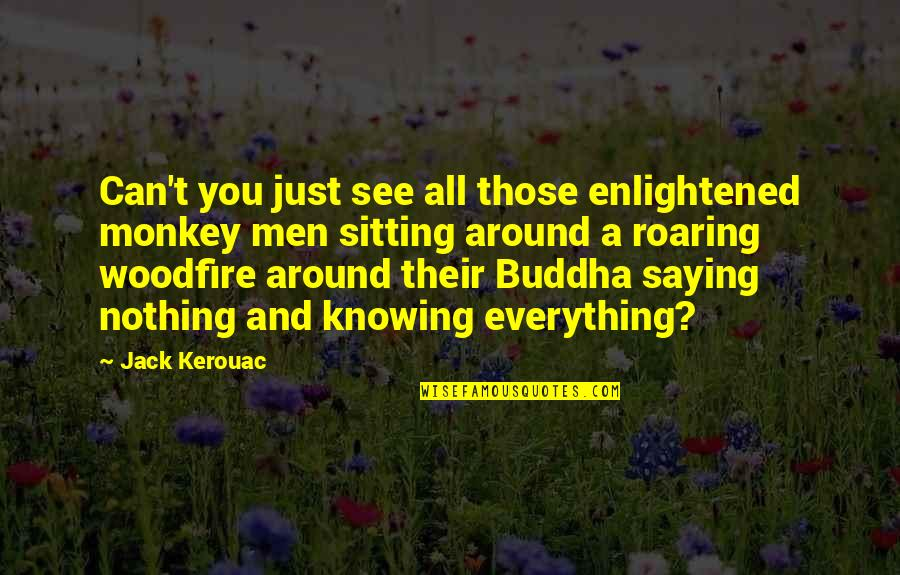 Knowing Everything Quotes By Jack Kerouac: Can't you just see all those enlightened monkey