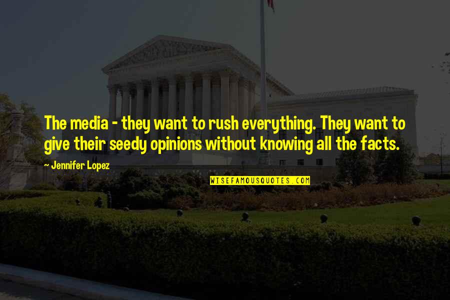 Knowing Everything Quotes By Jennifer Lopez: The media - they want to rush everything.