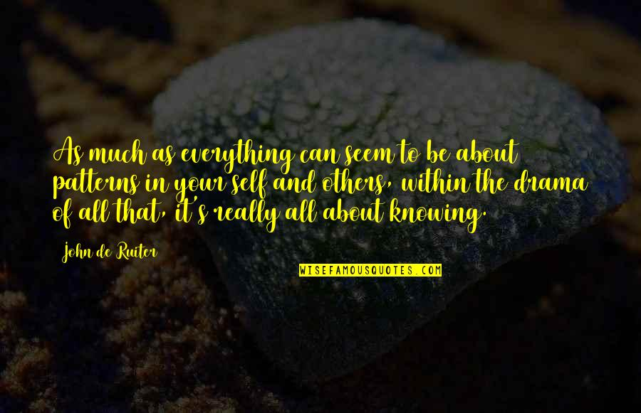 Knowing Everything Quotes By John De Ruiter: As much as everything can seem to be