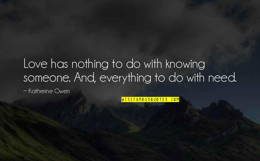 Knowing Everything Quotes By Katherine Owen: Love has nothing to do with knowing someone.