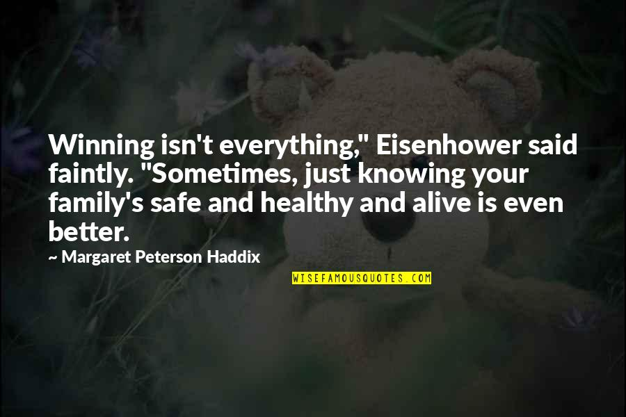 "Knowing Everything Quotes By Margaret Peterson Haddix: Winning isn't everything,"" Eisenhower said faintly. ""Sometimes, just"