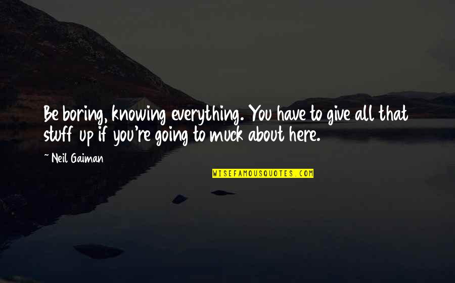 Knowing Everything Quotes By Neil Gaiman: Be boring, knowing everything. You have to give