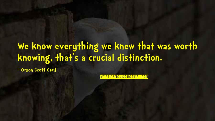 Knowing Everything Quotes By Orson Scott Card: We know everything we knew that was worth