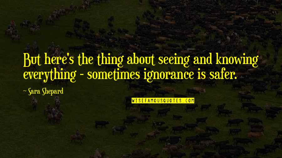 Knowing Everything Quotes By Sara Shepard: But here's the thing about seeing and knowing