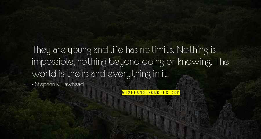 Knowing Everything Quotes By Stephen R. Lawhead: They are young and life has no limits.