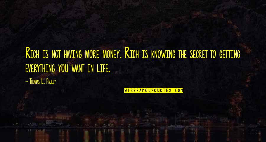 Knowing Everything Quotes By Thomas L. Pauley: Rich is not having more money. Rich is