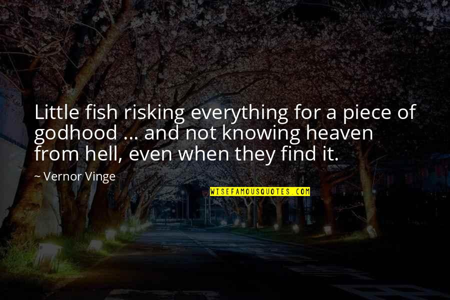 Knowing Everything Quotes By Vernor Vinge: Little fish risking everything for a piece of