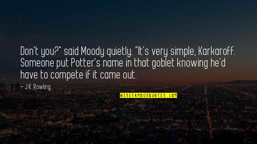 "Knowing Someone's Name Quotes By J.K. Rowling: Don't you?"" said Moody quietly. ""It's very simple,"