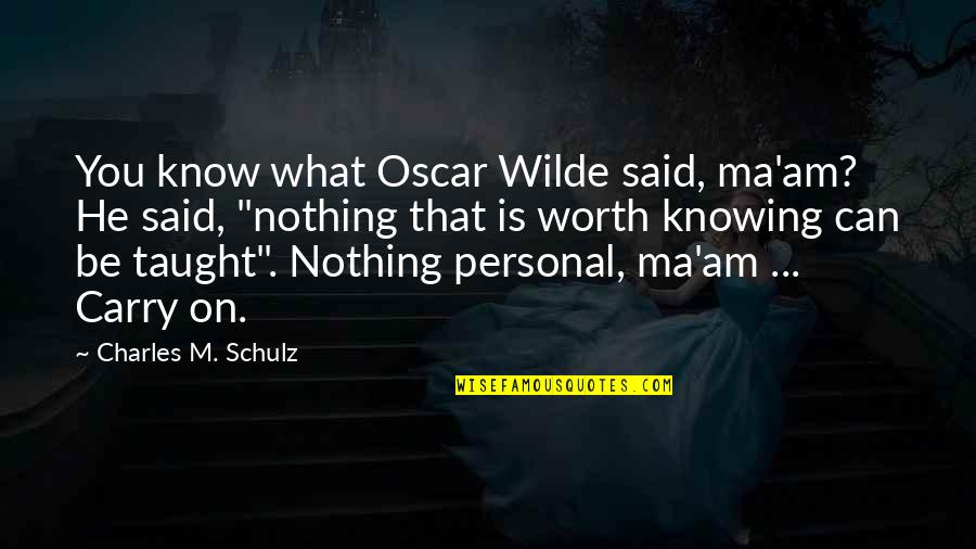Knowing What You Are Worth Quotes By Charles M. Schulz: You know what Oscar Wilde said, ma'am? He
