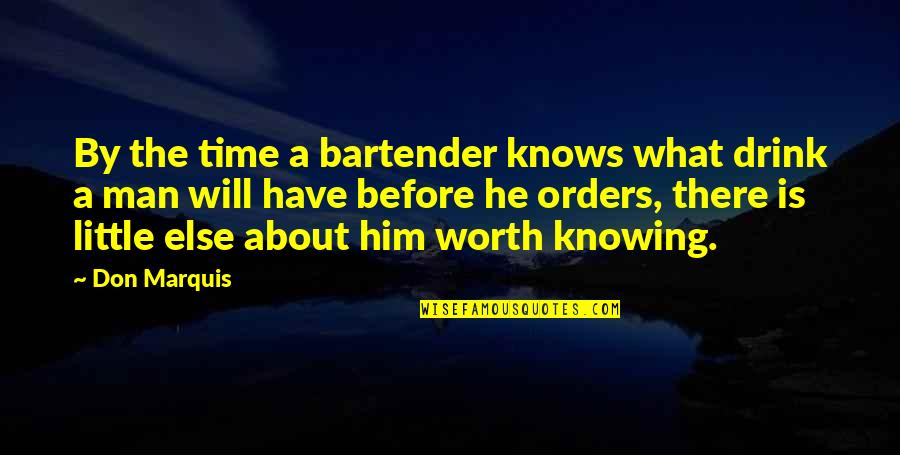 Knowing What You Are Worth Quotes By Don Marquis: By the time a bartender knows what drink
