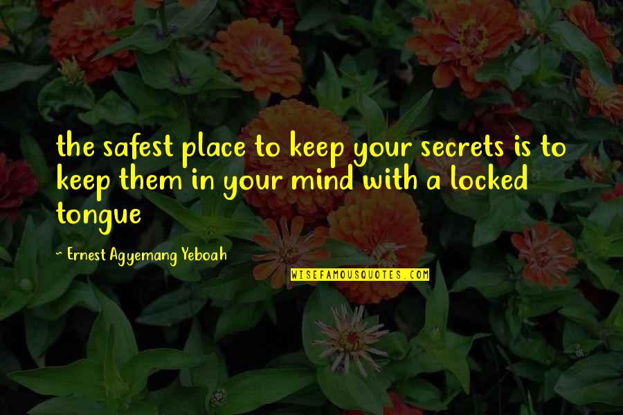 Knowing What You Are Worth Quotes By Ernest Agyemang Yeboah: the safest place to keep your secrets is