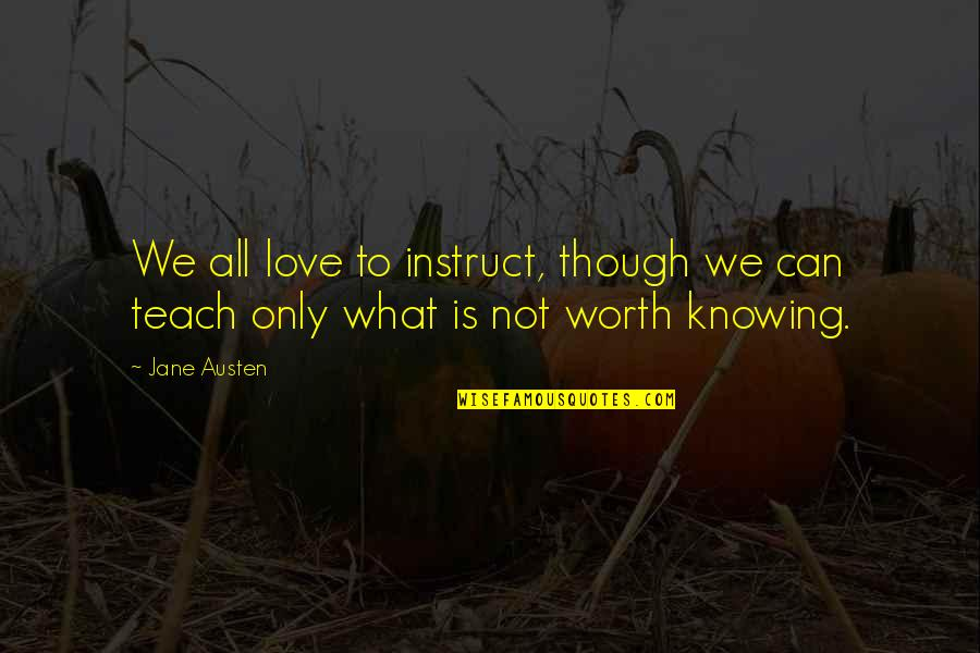 Knowing What You Are Worth Quotes By Jane Austen: We all love to instruct, though we can