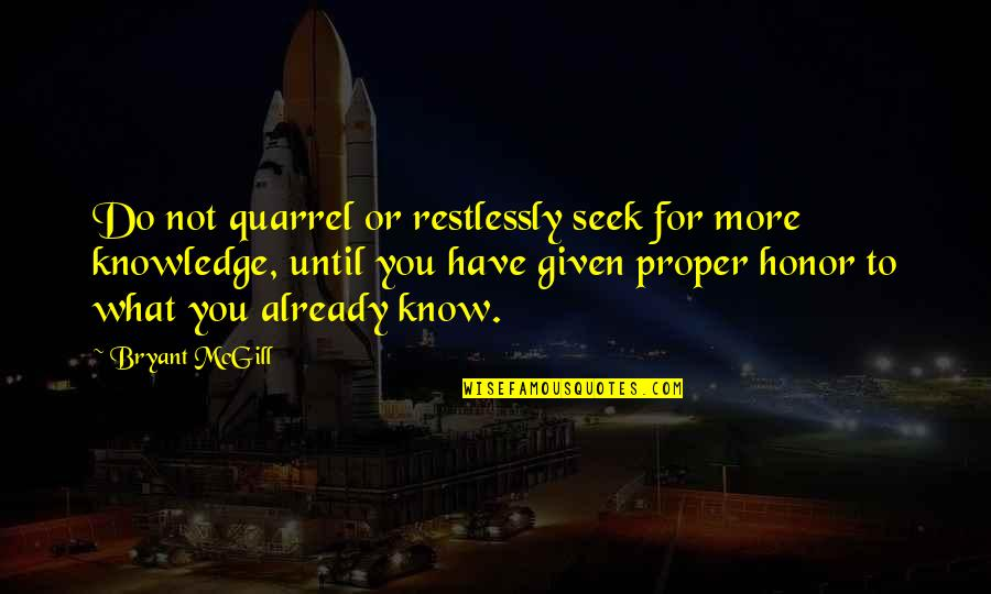 Knowing What You Have Quotes By Bryant McGill: Do not quarrel or restlessly seek for more