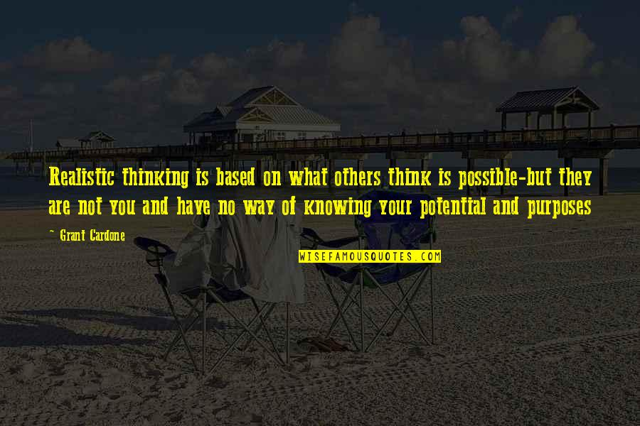 Knowing What You Have Quotes By Grant Cardone: Realistic thinking is based on what others think