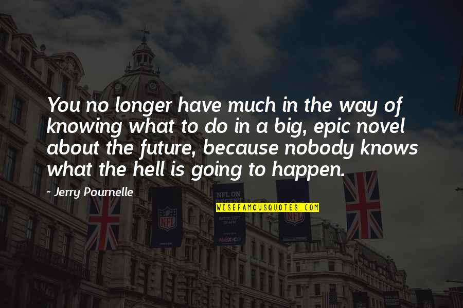 Knowing What You Have Quotes By Jerry Pournelle: You no longer have much in the way