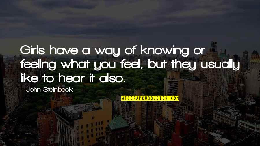 Knowing What You Have Quotes By John Steinbeck: Girls have a way of knowing or feeling