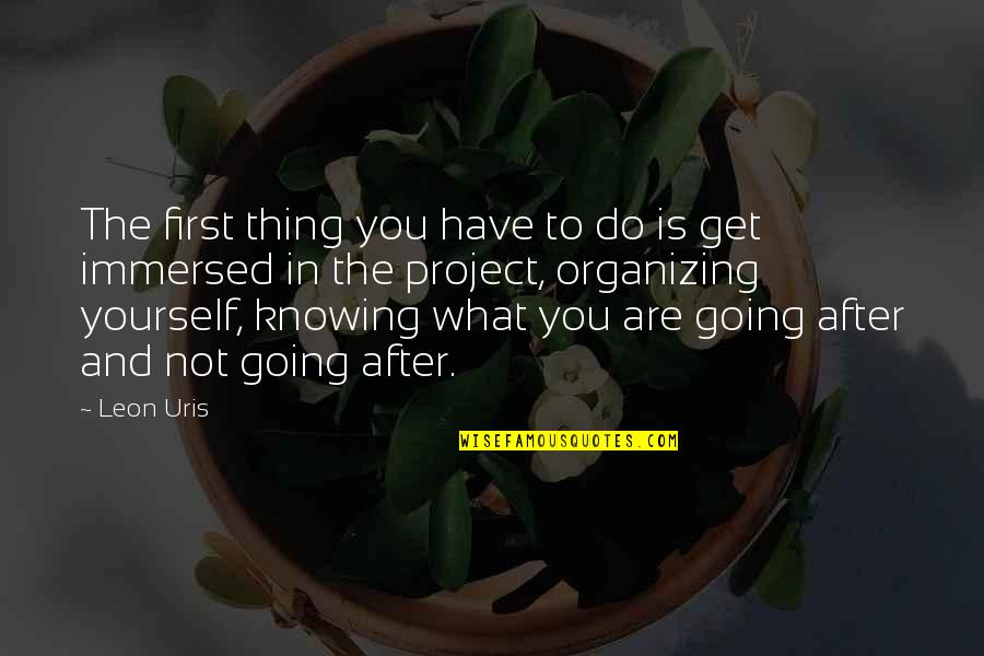 Knowing What You Have Quotes By Leon Uris: The first thing you have to do is